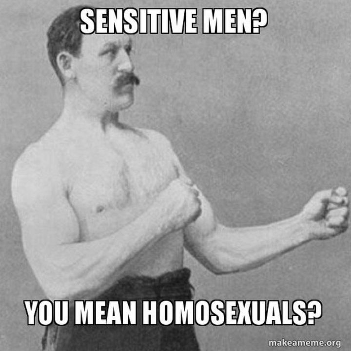 """Sensitive men? You mean homosexuals?"""