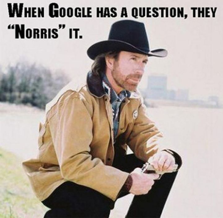 """When Google has a question, they 'Norris' it."""