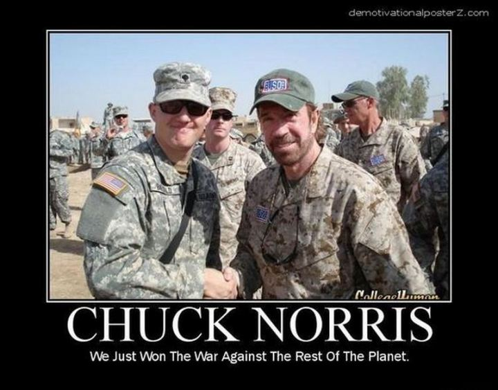 """Chuck Norris: He just won the war against the rest of the planet."""