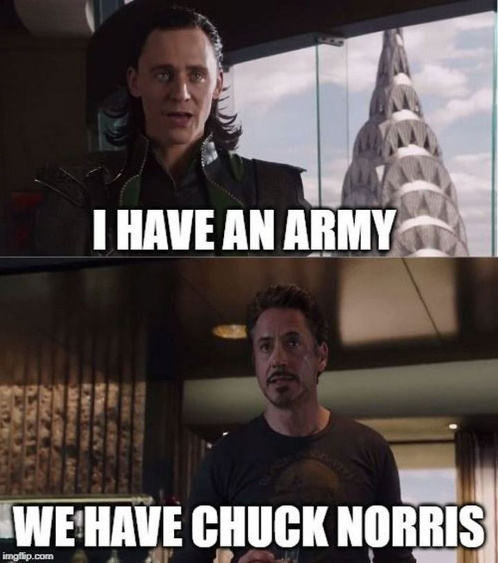 """I have an army. We have Chuck Norris."""