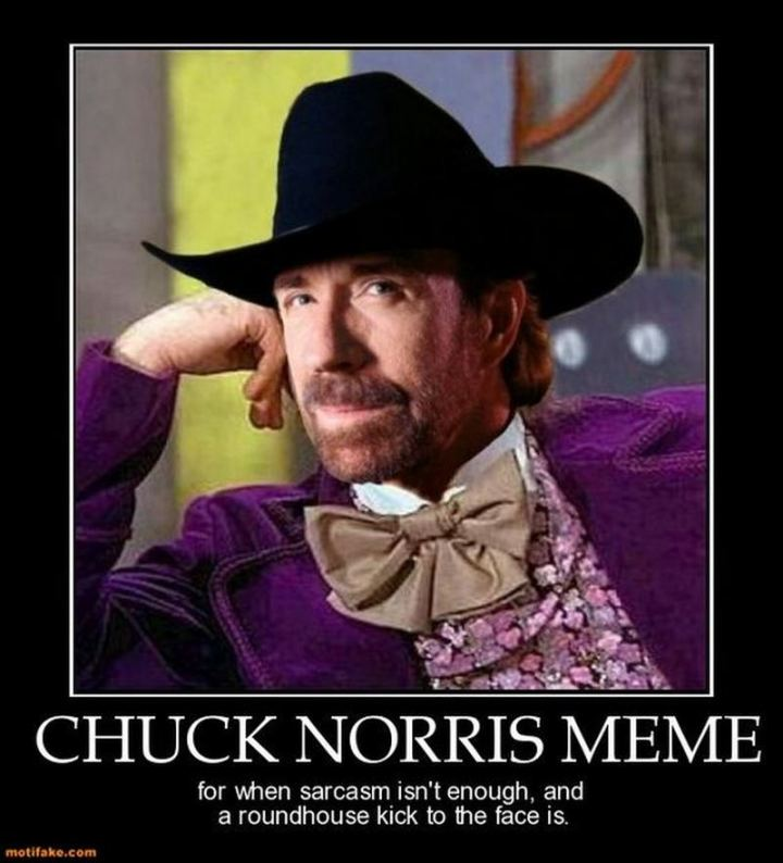 """Chuck Norris meme for when sarcasm isn't enough and a roundhouse kick to the face is."""