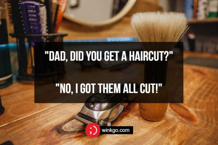 """""""71 Two-Line Funny Jokes - Dad, did you get a haircut?"""" """"No, I got them all cut!"""""""