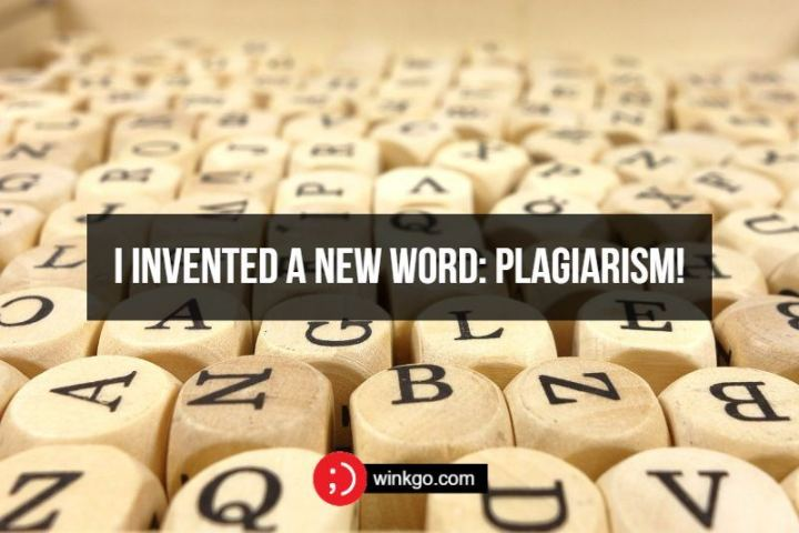 I invented a new word: Plagiarism!
