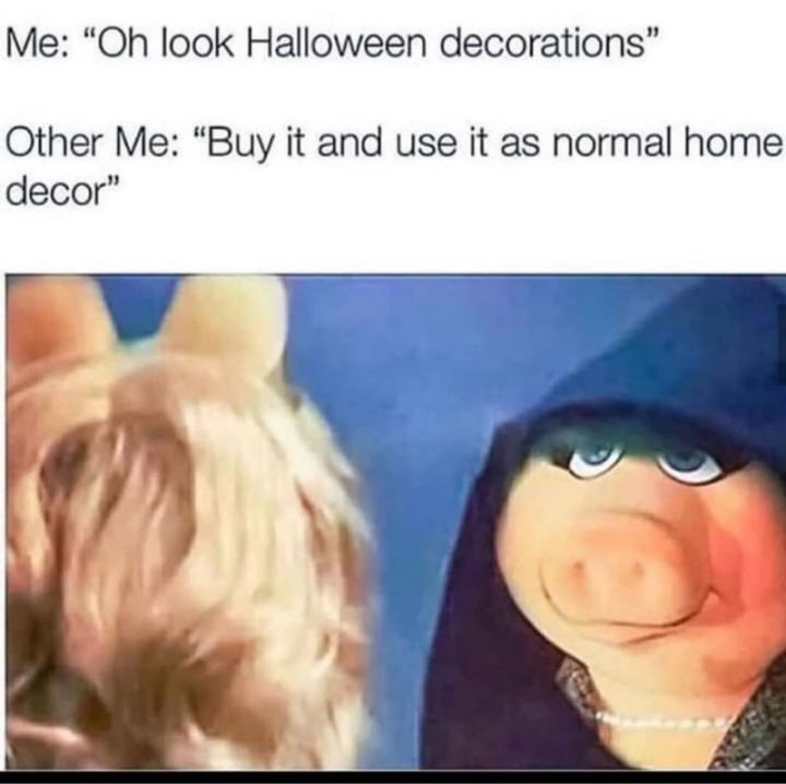 """""""Me: Oh look, Halloween decorations. Other me: Buy it and use it as normal home decor."""""""