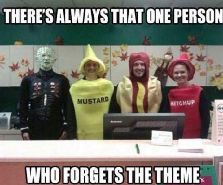 """""""There's always that one person who forgets the theme."""""""
