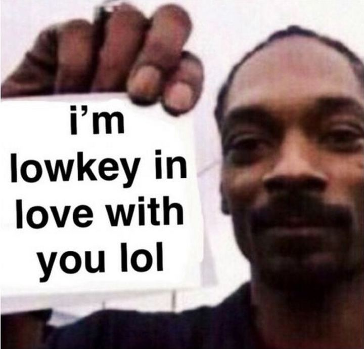 """""""I'm lowkey in love with you lol."""""""