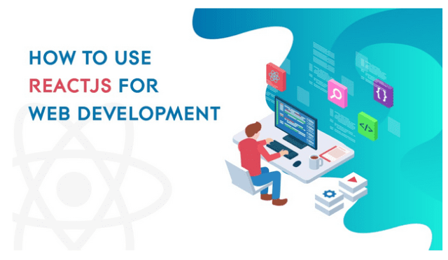 How to Use ReactJS for Web Development.  Many tools and frameworks are being released on a daily basis