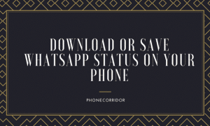 How You Can Download or Save WhatsApp Status on Android