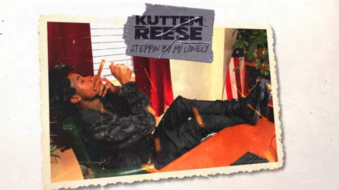 Kuttem Reese – Stepping By My Lonely