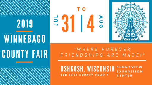 "2019 Winnebago County Fair, July 31-August 4. ""Where Forever Friendships are Made!"" Sunnyview Exposition Center, 500 E County Road Y, Oshkosh, Wisconsin"
