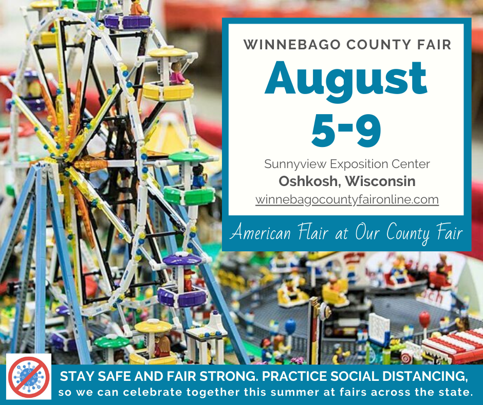 """Winnebago County Fair August 5-9, Sunnyview Expo Center Oshkosh, WI, """"American Flair at Our County Fair"""" STAY SAFE AND FAIR STRONG. PRACTICE SOCIAL DISTANCING, so we can celebrate together this summer at fairs across the state."""