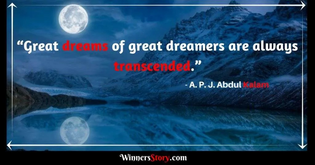 APJ Abdul Kalam quotes dream_Great dreams of great dreamers are always transcended.
