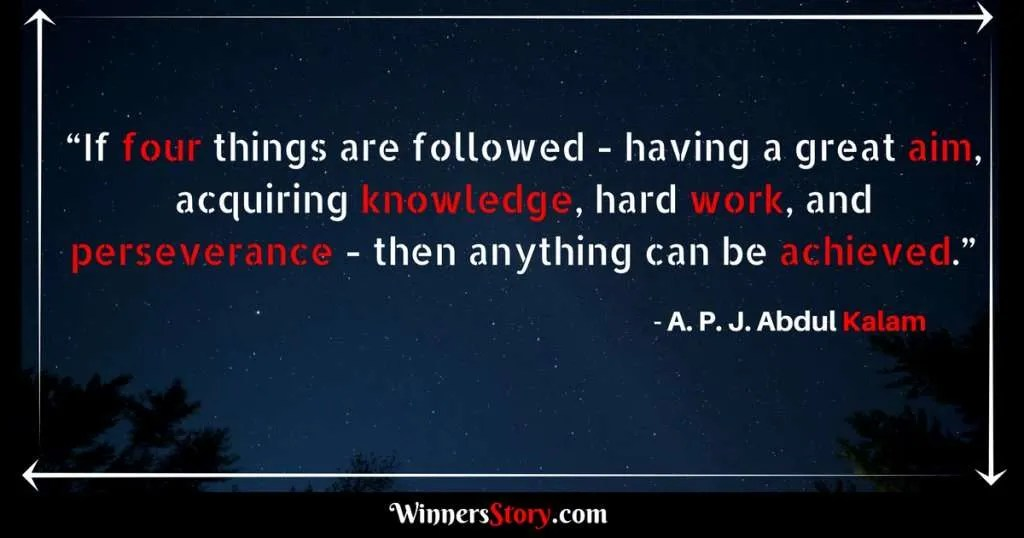 Abdul Kalam Quotes_If four things are followed - having a great aim, acquiring knowledge, hard work, and perseverance - then anything can be achieved.