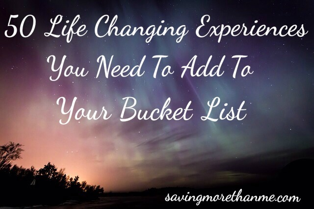 50 Life Changing Experiences You Need To Add To Your Bucket List
