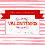 Valentine's Day: Crafts, Recipes, Printables, + More {The Ultimate Round-Up}