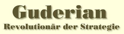Guderian - Revolutionär der Strategie.