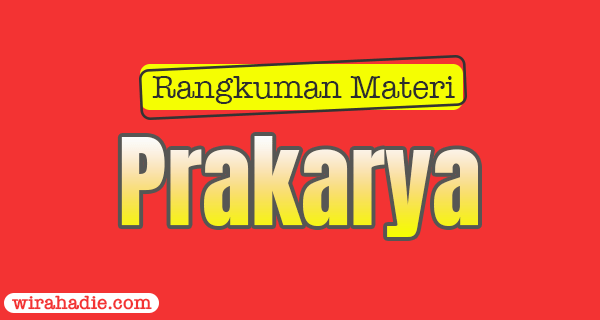 Rangkuman Materi Prakarya