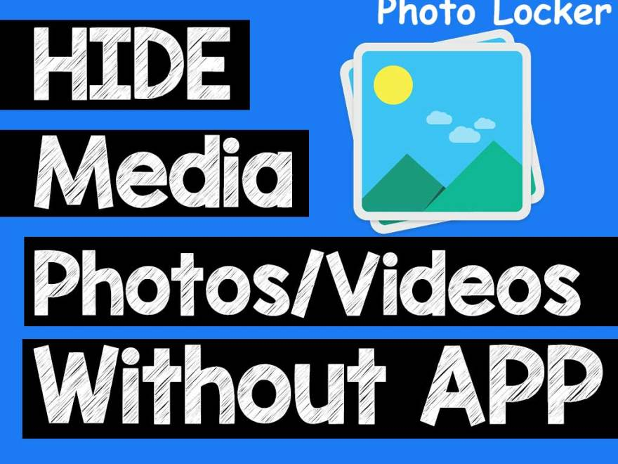Photo locker- Hide Video, Photos in Android without Using Any APP