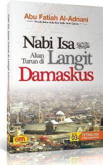 Nabi Isa akan turun di langit Damaskus - Abu Fatiah Al Adnani - Granadamediatama