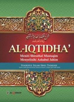 Terjemahan Iqtidha Ila Shiratil Mustaqim - buku Al iqtidha - Meniti shirathal mustaqim mmenyelisihi ashabul Jahim Syaikhul Islam Ibnu Taimiyah - Penerbit Al Qowam Group