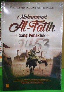 Muhammad Al Fatih Sang Penakluk Konstantinopel 1453 - Dr. Ali Muhammad Ash Shalabi - Penerbit Al Wafi Publishing