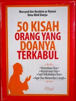50 Kisah Doanya Terkabul - Marsyud Bin Ibrahim Ar Rumai,Ibnu Abid Dunya - Penerbit Ziyad