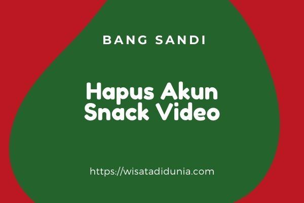 cara menghapus akun snack video