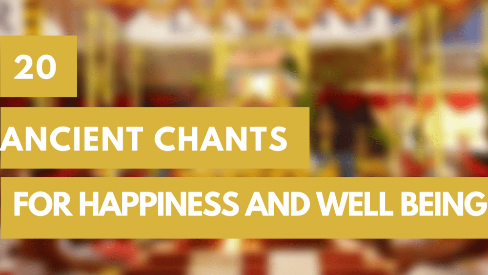 20 Powerful Ancient Chants for Happiness and Well being