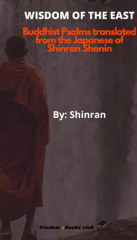 WISDOM OF THE EAST Buddhist Psalms translated from the Japanese of Shinran