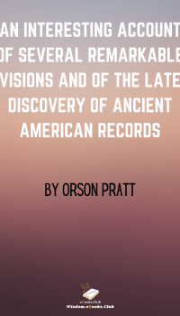 An Interesting Account of Several Remarkable Visions and of the Late Discovery of Ancient American Records