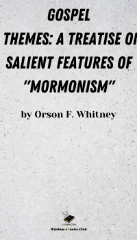 Gospel Themes_ A Treatise on Salient Features of _Mormonism_