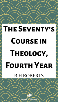The Seventy's Course in Theology, Fourth Year