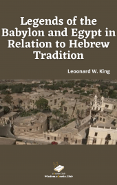 Legends of the Babylon and Egypt in Relation to Hebrew Tradition
