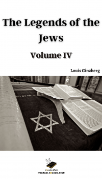 The Legends of the Jews - Volume IV