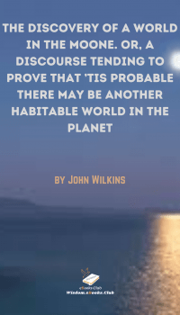 The Discovery Of A World In The Moone. Or, A Discourse Tending To Prove That 'Tis Probable There May Be Another Habitable World in the Planet