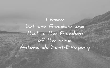 freedom quotes know but one that mind antoine de saint exupery wisdom