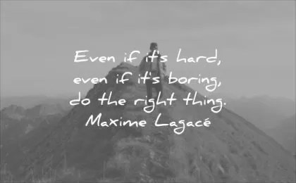 monday motivation quotes even if its hard boring the right thing maxime lagace wisdom