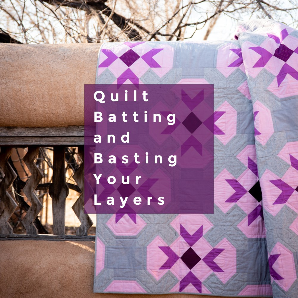 Quilt Batting and Basting