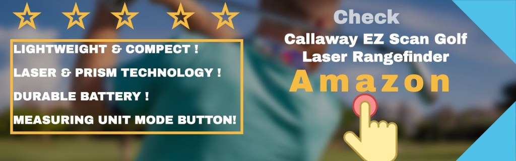detailed discussion regarding Callaway EZ scan golf laser rangefinder features