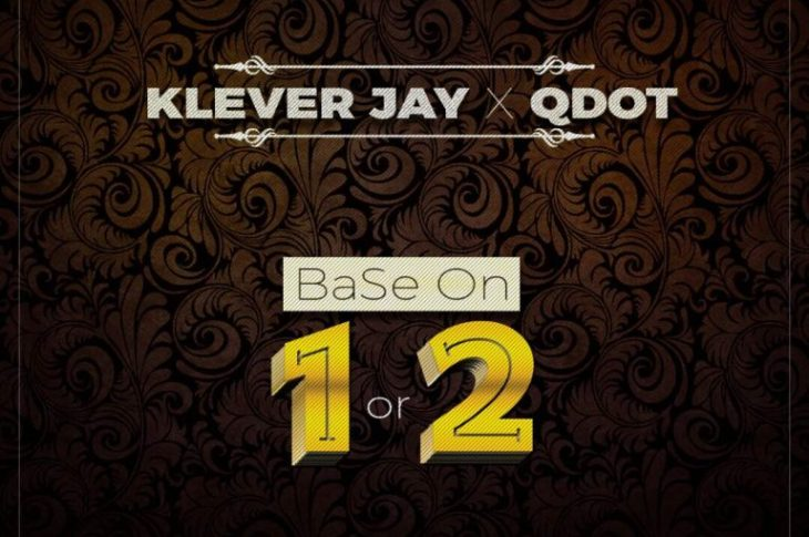 Klever Jay ft. QDot – Base On 1 or 2