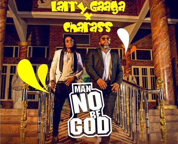 Larry Gaaga ft. Charass – Man No Be God