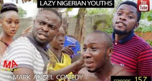DOWNLOAD COMEDY SKIT: LAZY NIGERIAN YOUTHS (Mark Angel Comedy)