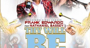 MUSIC: Frank Edwards ft. Nathaniel Bassey – Thy Will Be Done