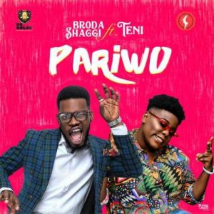 MUSIC: Broda Shaggi Ft. Teni - Pariwo