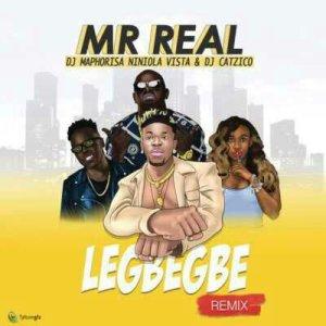 Mr Real ft DJ Maphorisa, Niniola, Vista & DJ Catzico – Legbegbe (Remix)