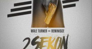 Music: Wale Turner ft. Reminisce – 2Sekon