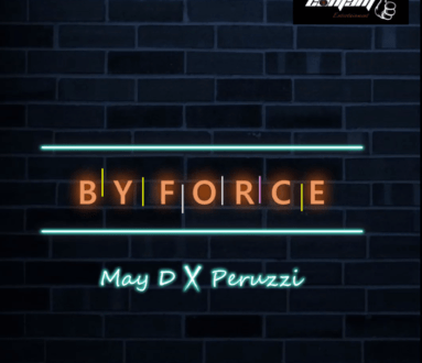 Music: May D ft. Peruzzi – By Force