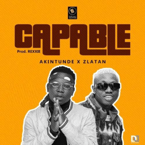 Akintunde ft Zlatan - Capable (Mp3 Download)