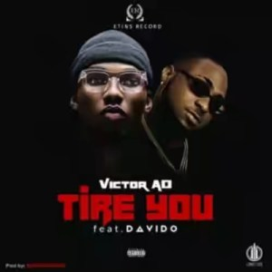 Victor AD - Tire You ft. Davido