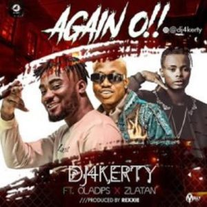 DJ 4kerty ft Zlatan x Oladips – Again O (Mp3 Download)